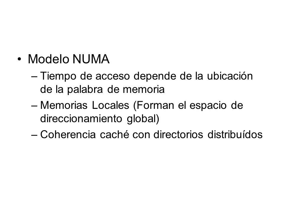 Modelo NUMA Tiempo de acceso depende de la ubicación de la palabra de memoria. Memorias Locales (Forman el espacio de direccionamiento global)