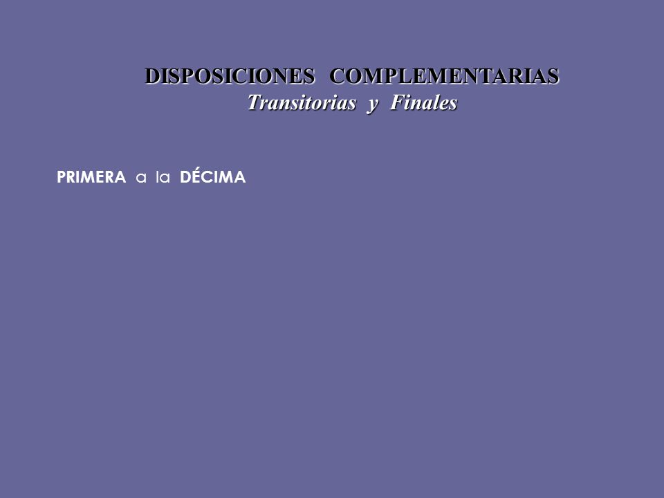 DISPOSICIONES COMPLEMENTARIAS Transitorias y Finales