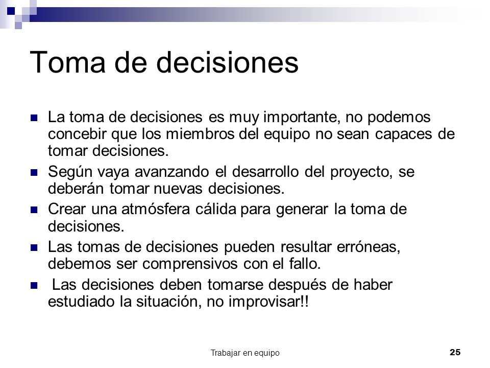 Toma de decisiones La toma de decisiones es muy importante, no podemos concebir que los miembros del equipo no sean capaces de tomar decisiones.