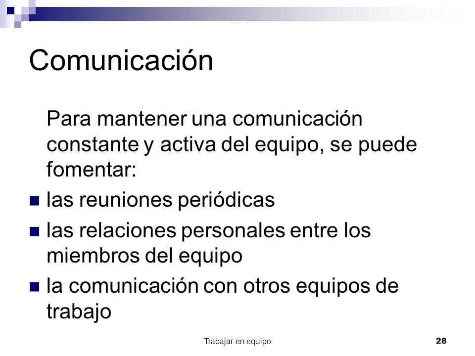 Comunicación Para mantener una comunicación constante y activa del equipo, se puede fomentar: las reuniones periódicas.
