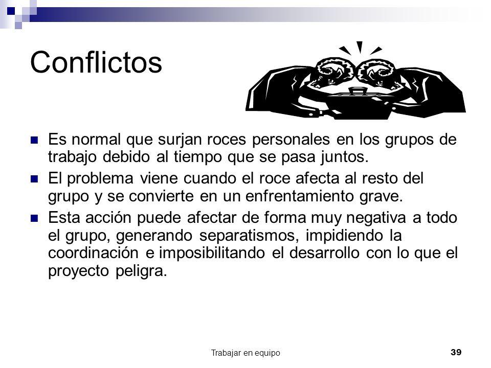 Conflictos Es normal que surjan roces personales en los grupos de trabajo debido al tiempo que se pasa juntos.