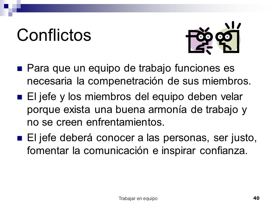 Conflictos Para que un equipo de trabajo funciones es necesaria la compenetración de sus miembros.