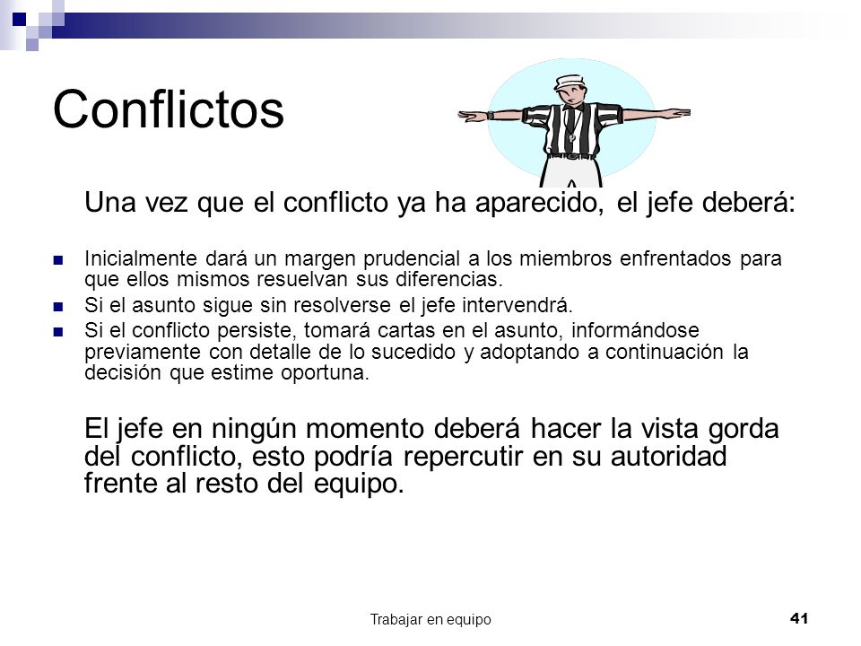 Conflictos Una vez que el conflicto ya ha aparecido, el jefe deberá: