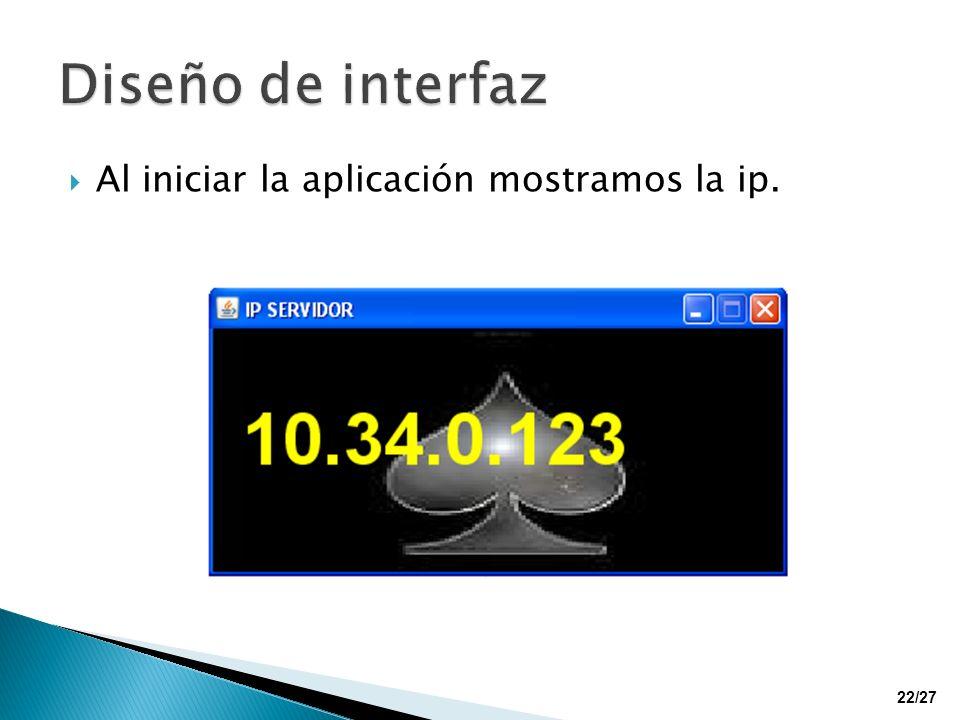 Diseño de interfaz Al iniciar la aplicación mostramos la ip.