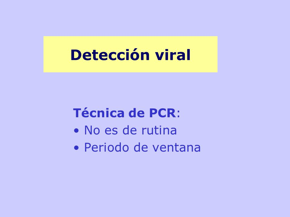 Detección viral Técnica de PCR: No es de rutina Periodo de ventana