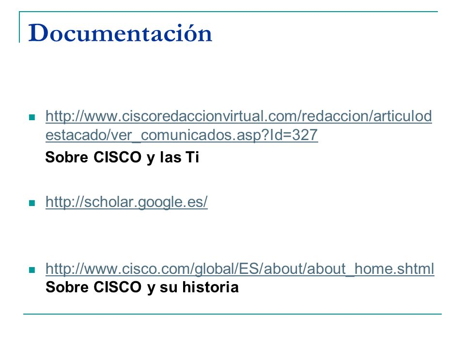Documentación http://www.ciscoredaccionvirtual.com/redaccion/articulodestacado/ver_comunicados.asp Id=327.