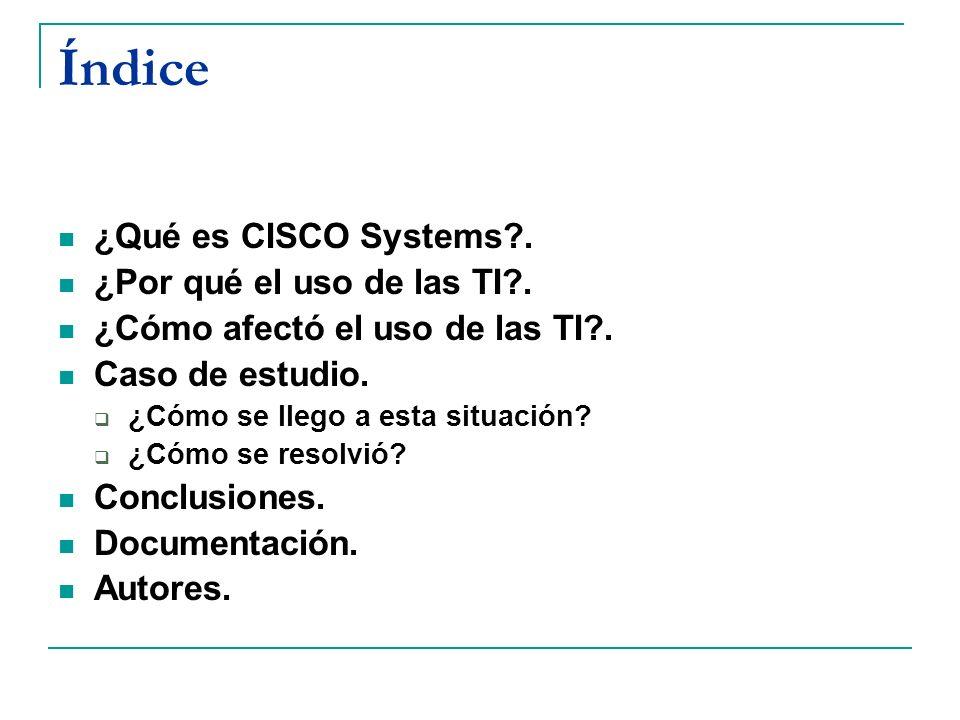 Índice ¿Qué es CISCO Systems . ¿Por qué el uso de las TI .