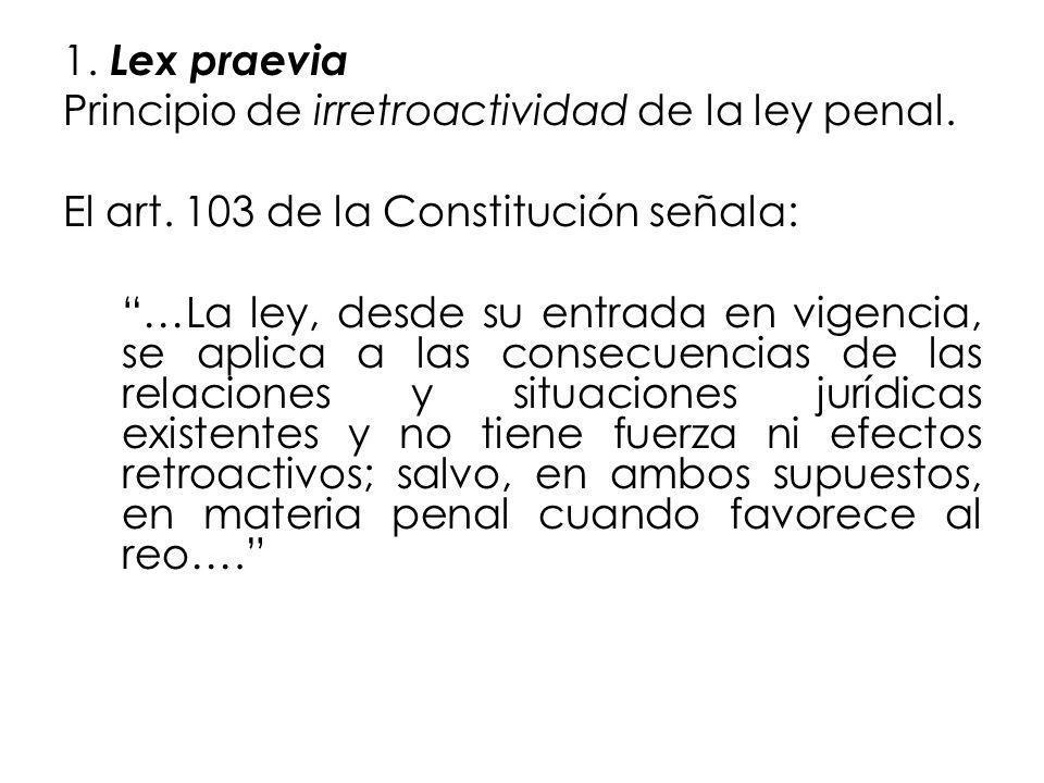 1. Lex praevia Principio de irretroactividad de la ley penal. El art