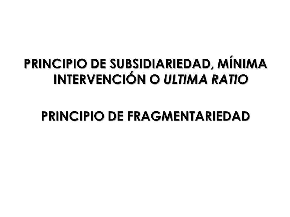 PRINCIPIO DE SUBSIDIARIEDAD, MÍNIMA INTERVENCIÓN O ULTIMA RATIO PRINCIPIO DE FRAGMENTARIEDAD