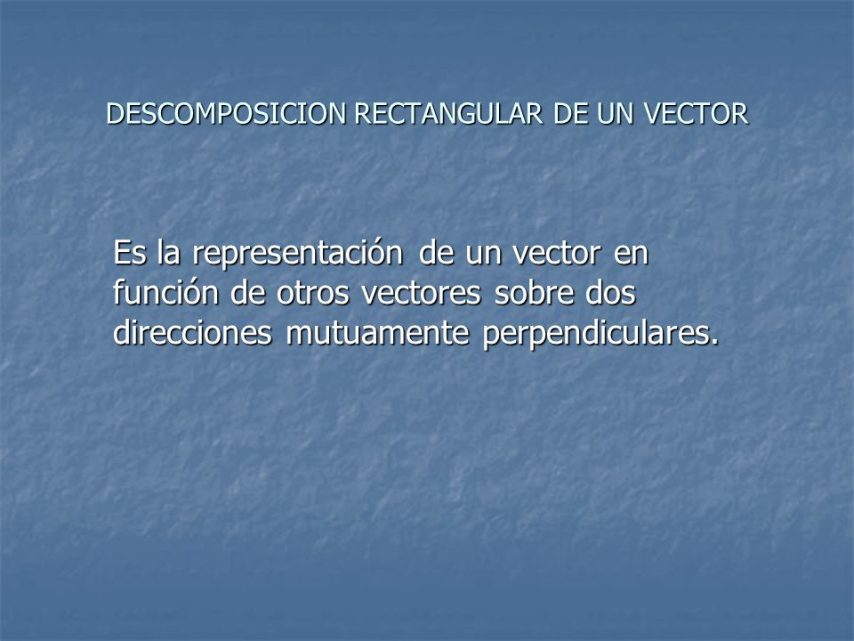 DESCOMPOSICION RECTANGULAR DE UN VECTOR