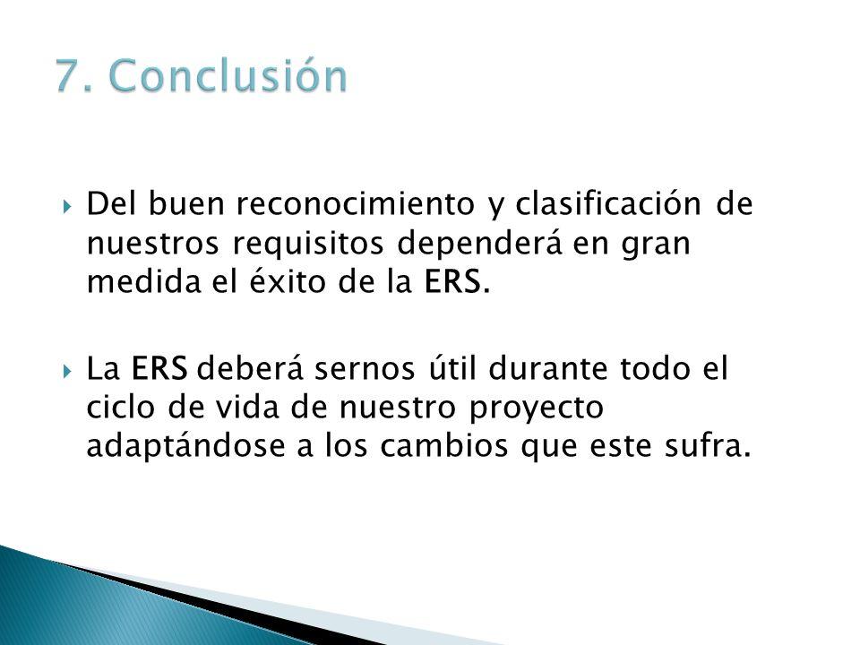7. Conclusión Del buen reconocimiento y clasificación de nuestros requisitos dependerá en gran medida el éxito de la ERS.