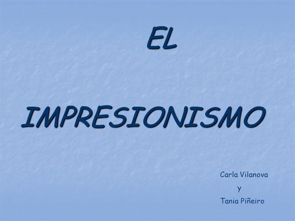 EL IMPRESIONISMO Carla Vilanova y Tania Piñeiro