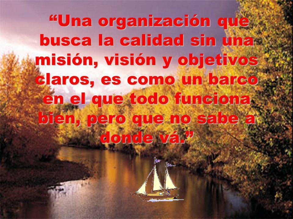 Una organización que busca la calidad sin una misión, visión y objetivos claros, es como un barco en el que todo funciona bien, pero que no sabe a donde vá.