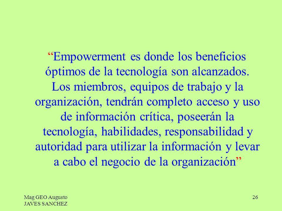 Empowerment es donde los beneficios óptimos de la tecnología son alcanzados. Los miembros, equipos de trabajo y la organización, tendrán completo acceso y uso de información crítica, poseerán la tecnología, habilidades, responsabilidad y autoridad para utilizar la información y levar a cabo el negocio de la organización