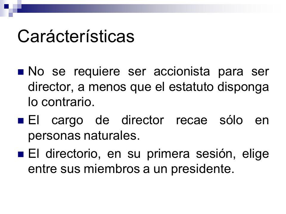 Carácterísticas No se requiere ser accionista para ser director, a menos que el estatuto disponga lo contrario.