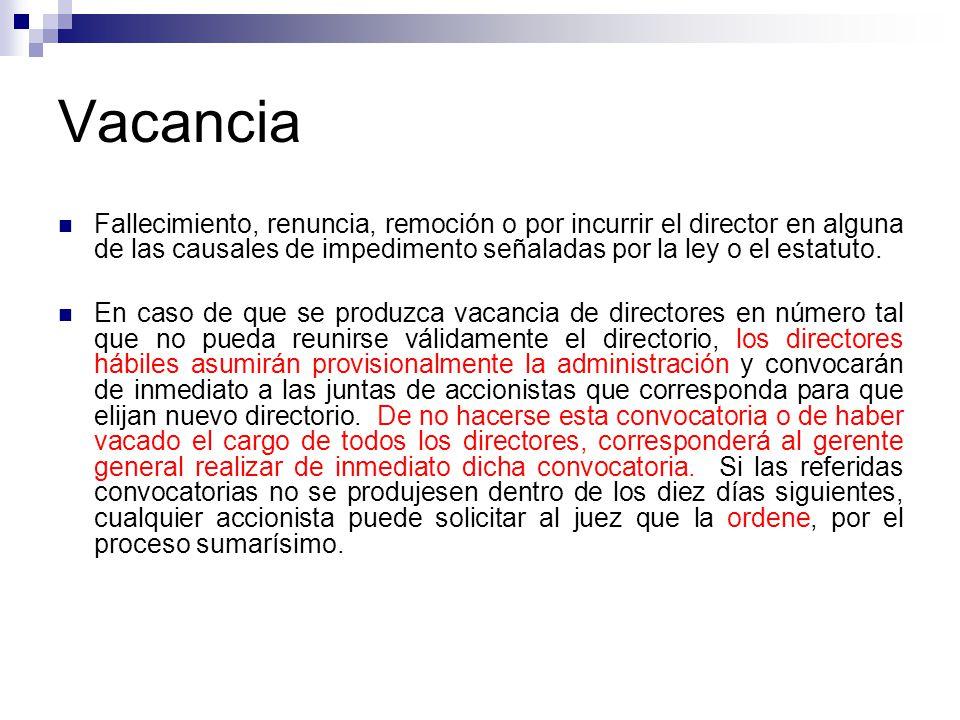 Vacancia Fallecimiento, renuncia, remoción o por incurrir el director en alguna de las causales de impedimento señaladas por la ley o el estatuto.