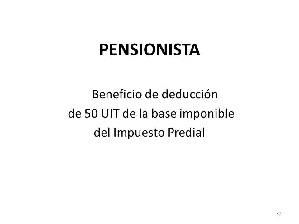 PENSIONISTA Beneficio de deducción de 50 UIT de la base imponible del Impuesto Predial