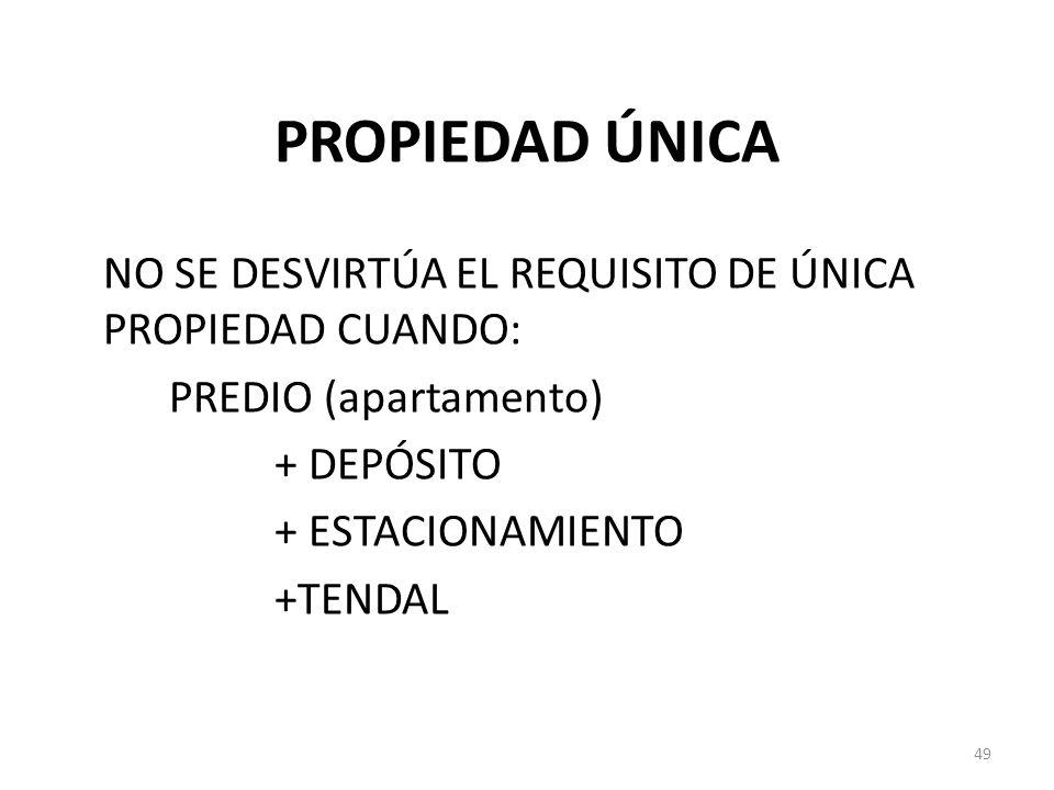 PROPIEDAD ÚNICA NO SE DESVIRTÚA EL REQUISITO DE ÚNICA PROPIEDAD CUANDO: PREDIO (apartamento) + DEPÓSITO + ESTACIONAMIENTO +TENDAL