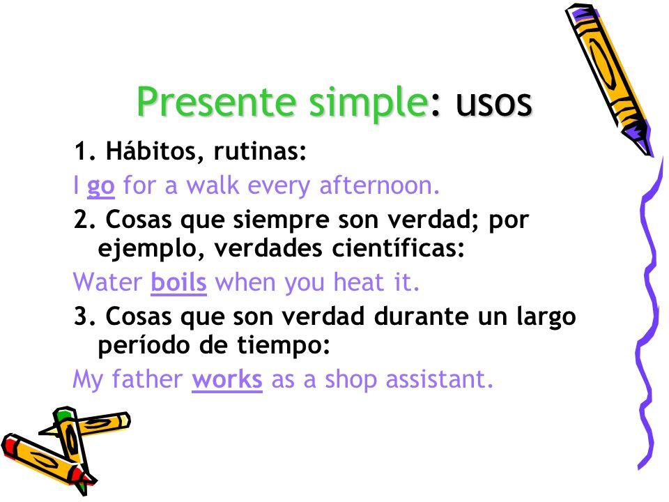 Presente simple: usos 1. Hábitos, rutinas: