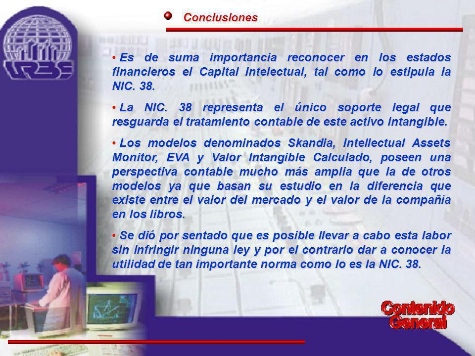 Conclusiones Es de suma importancia reconocer en los estados financieros el Capital Intelectual, tal como lo estipula la NIC. 38.