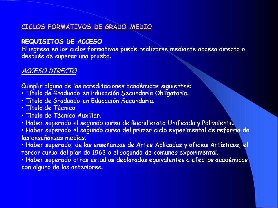 CICLOS FORMATIVOS DE GRADO MEDIO REQUISITOS DE ACCESO El ingreso en los ciclos formativos puede realizarse mediante acceso directo o después de superar una prueba.
