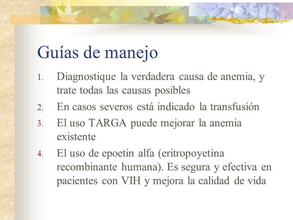 Guías de manejo Diagnostique la verdadera causa de anemia, y trate todas las causas posibles. En casos severos está indicado la transfusión.