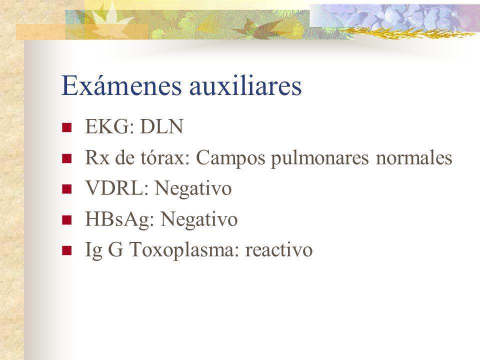 Exámenes auxiliares EKG: DLN Rx de tórax: Campos pulmonares normales