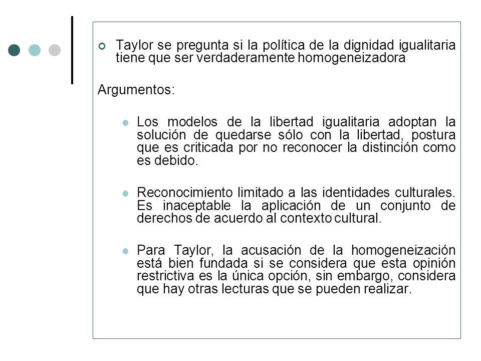 Taylor se pregunta si la política de la dignidad igualitaria tiene que ser verdaderamente homogeneizadora