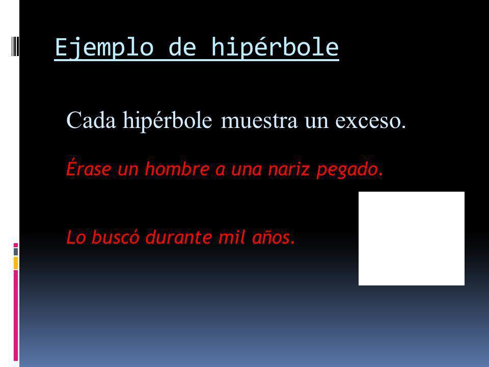 Ejemplo de hipérbole Cada hipérbole muestra un exceso.