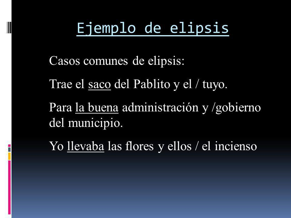 Ejemplo de elipsis Casos comunes de elipsis: