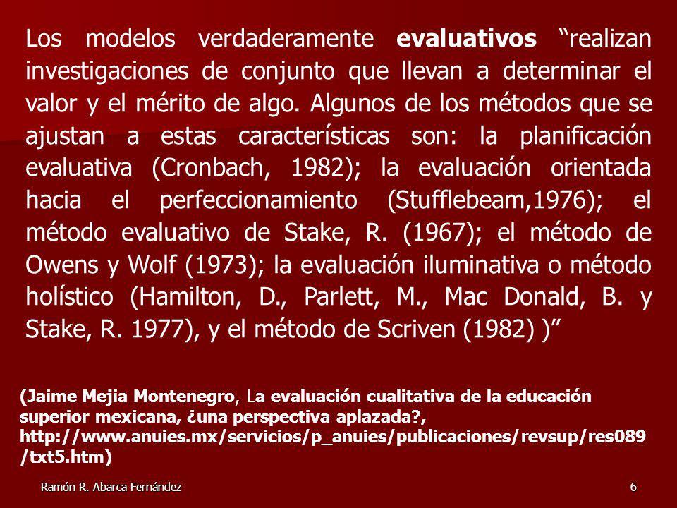 Los modelos verdaderamente evaluativos realizan investigaciones de conjunto que llevan a determinar el valor y el mérito de algo. Algunos de los métodos que se ajustan a estas características son: la planificación evaluativa (Cronbach, 1982); la evaluación orientada hacia el perfeccionamiento (Stufflebeam,1976); el método evaluativo de Stake, R. (1967); el método de Owens y Wolf (1973); la evaluación iluminativa o método holístico (Hamilton, D., Parlett, M., Mac Donald, B. y Stake, R. 1977), y el método de Scriven (1982) )