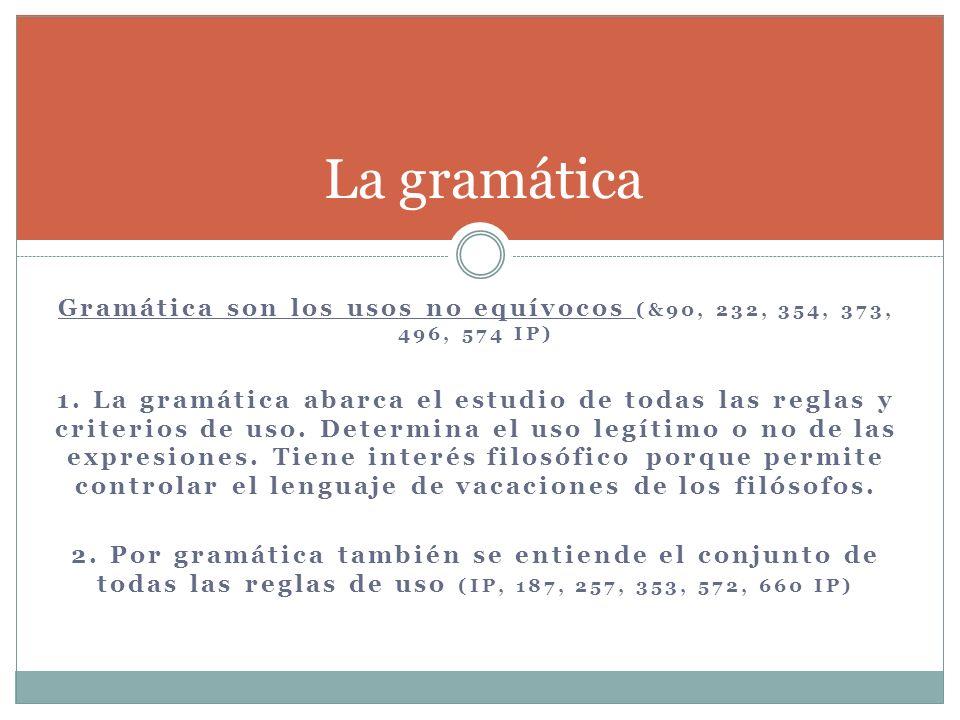 Gramática son los usos no equívocos (&90, 232, 354, 373, 496, 574 IP)