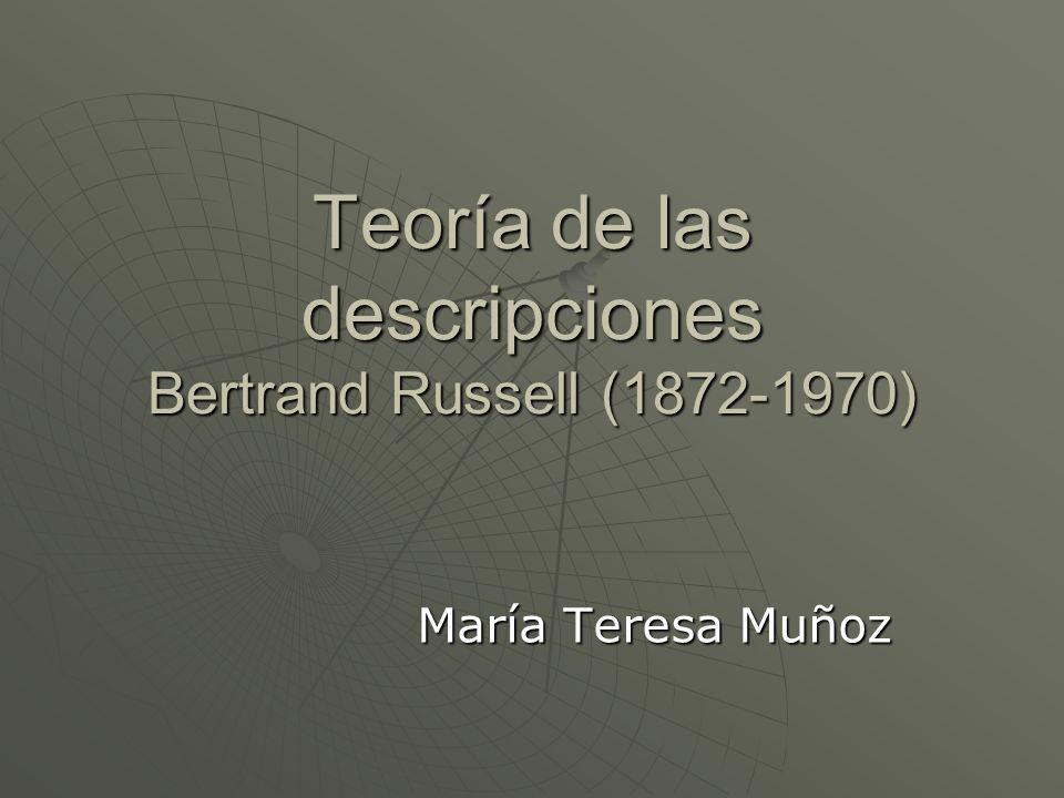 Teoría de las descripciones Bertrand Russell (1872-1970)