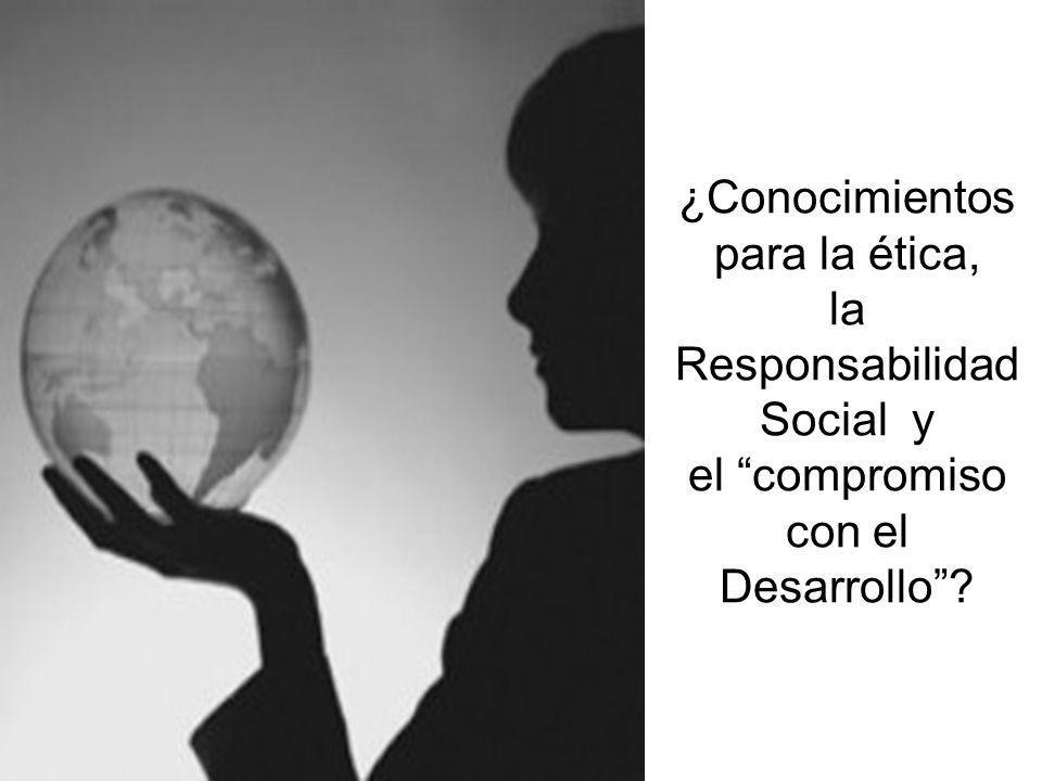 ¿Conocimientos para la ética, la Responsabilidad Social y el compromiso con el Desarrollo