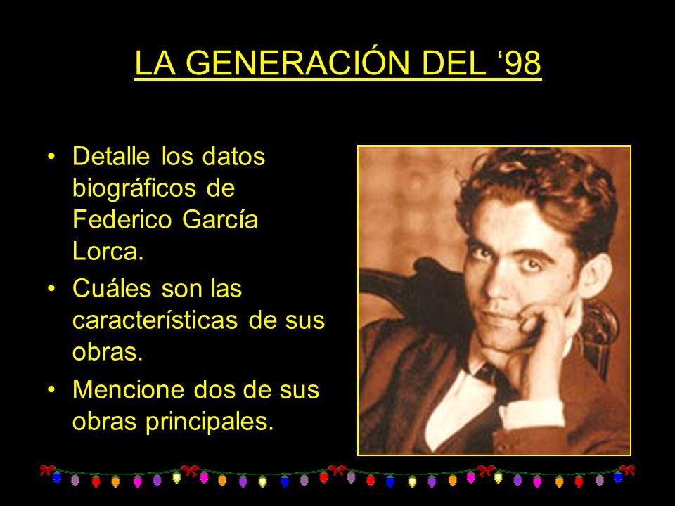 LA GENERACIÓN DEL '98 Detalle los datos biográficos de Federico García Lorca. Cuáles son las características de sus obras.
