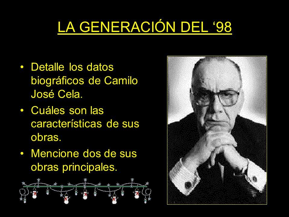 LA GENERACIÓN DEL '98 Detalle los datos biográficos de Camilo José Cela. Cuáles son las características de sus obras.