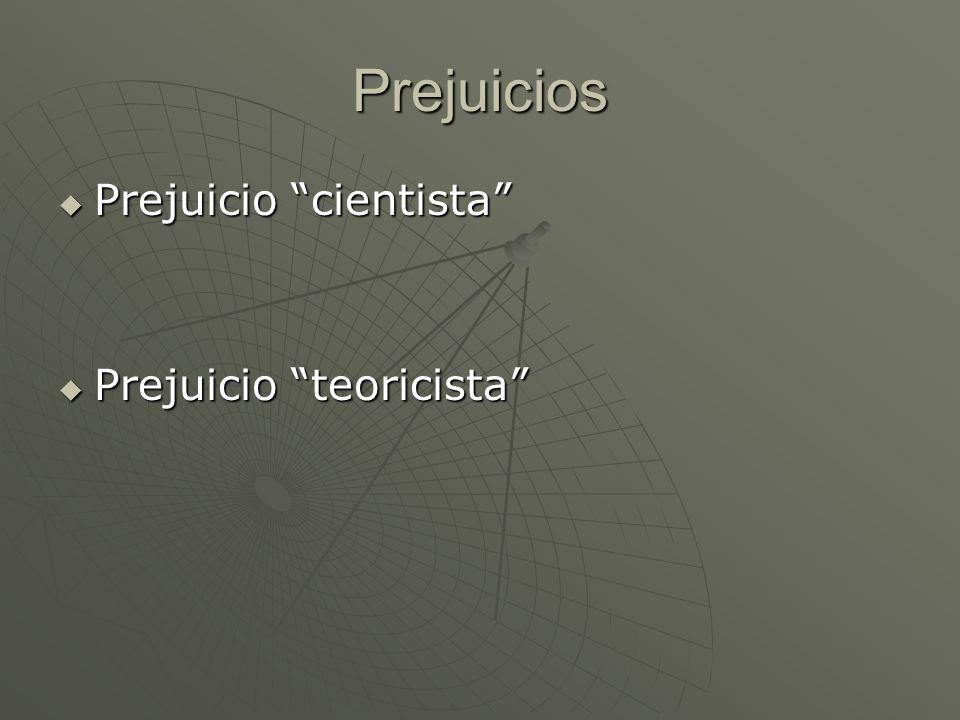 Prejuicios Prejuicio cientista Prejuicio teoricista