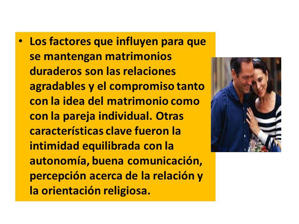 Los factores que influyen para que se mantengan matrimonios duraderos son las relaciones agradables y el compromiso tanto con la idea del matrimonio como con la pareja individual.