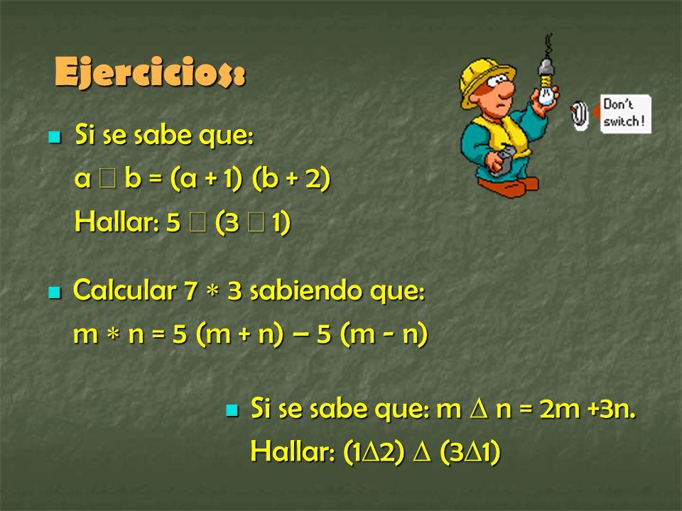 Ejercicios: Si se sabe que: a  b = (a + 1) (b + 2)