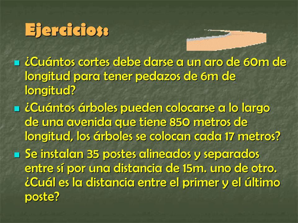 Ejercicios: ¿Cuántos cortes debe darse a un aro de 60m de longitud para tener pedazos de 6m de longitud