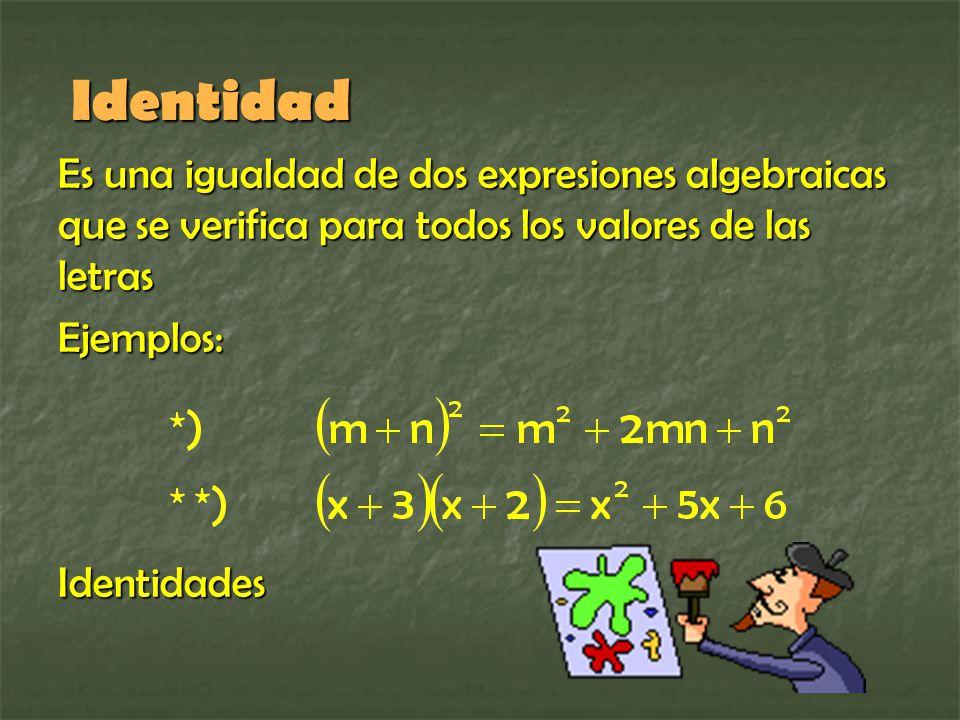 Identidad Es una igualdad de dos expresiones algebraicas que se verifica para todos los valores de las letras.
