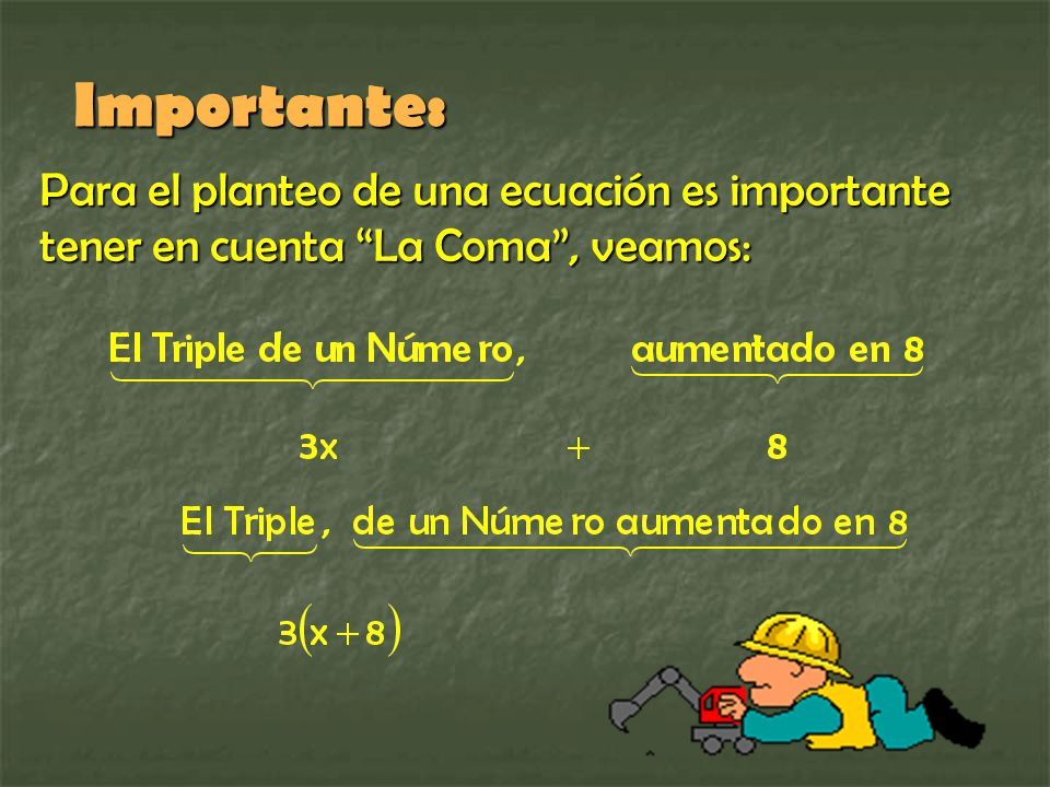 Importante: Para el planteo de una ecuación es importante tener en cuenta La Coma , veamos: