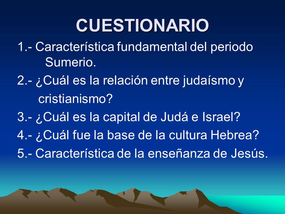 CUESTIONARIO 1.- Característica fundamental del periodo Sumerio.