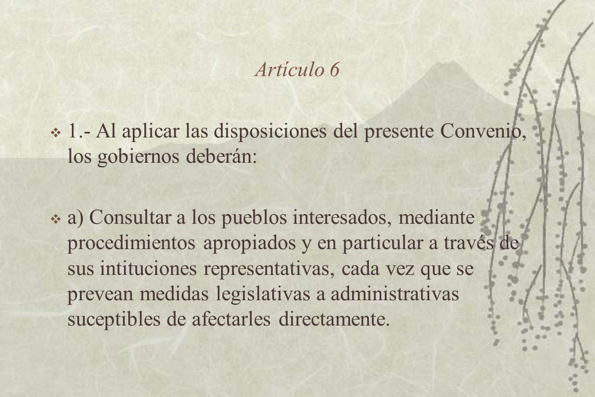 Artículo 6 1.- Al aplicar las disposiciones del presente Convenio, los gobiernos deberán: