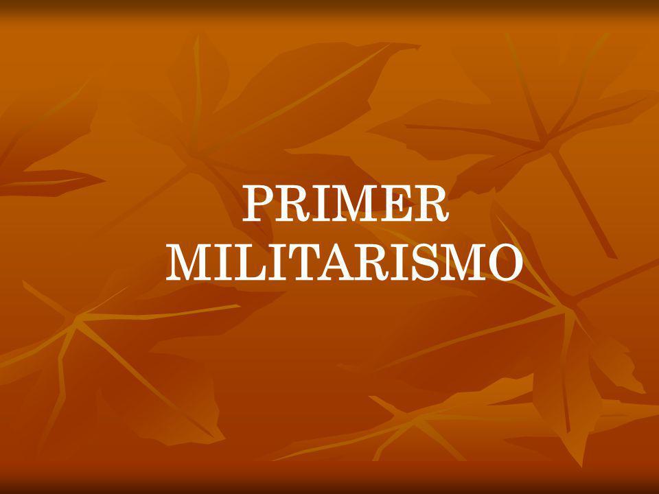 PRIMER MILITARISMO