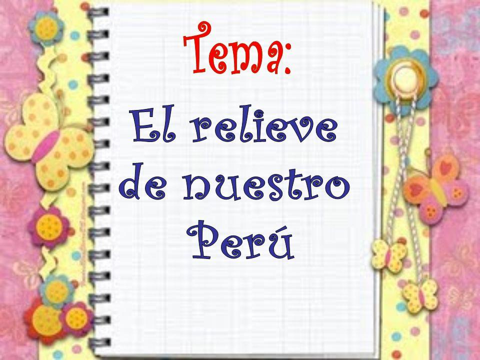 Tema: El relieve de nuestro Perú
