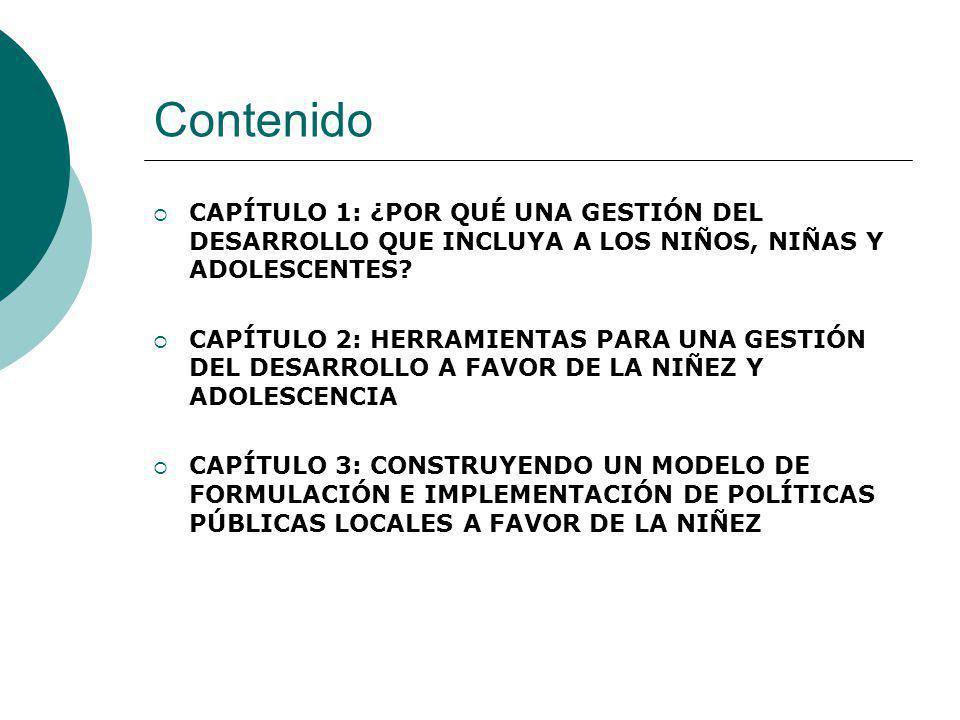 Contenido CAPÍTULO 1: ¿POR QUÉ UNA GESTIÓN DEL DESARROLLO QUE INCLUYA A LOS NIÑOS, NIÑAS Y ADOLESCENTES