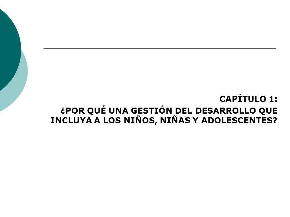 CAPÍTULO 1: ¿POR QUÉ UNA GESTIÓN DEL DESARROLLO QUE INCLUYA A LOS NIÑOS, NIÑAS Y ADOLESCENTES