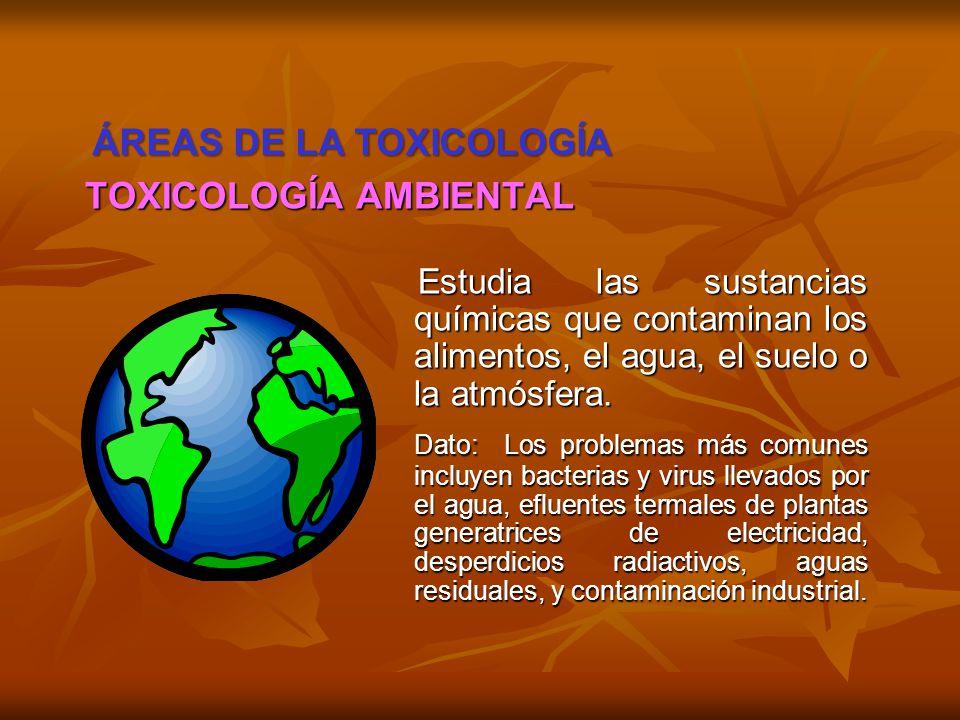 ÁREAS DE LA TOXICOLOGÍA TOXICOLOGÍA AMBIENTAL