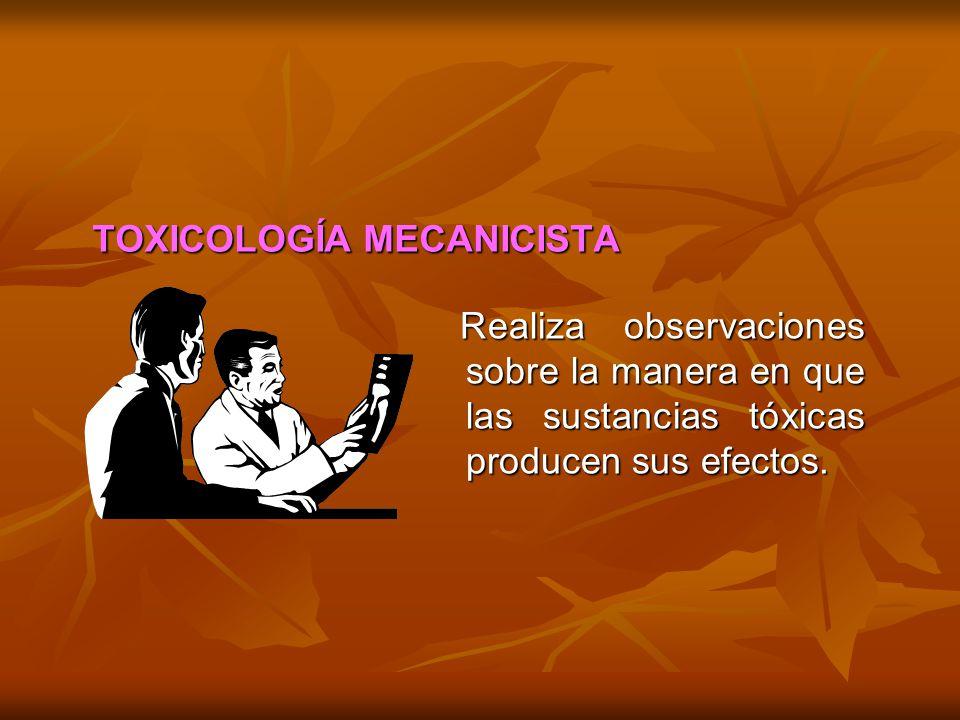 TOXICOLOGÍA MECANICISTA